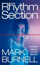 The Rhythm Section ebook by Mark Burnell