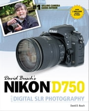 David Busch's Nikon D750 Guide to Digital SLR Photography ebook by David D. Busch