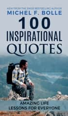 100 INSPIRATIONAL QUOTES - AMAZING LIFE LESSONS FOR EVERYONE ebook by Michel F. Bolle