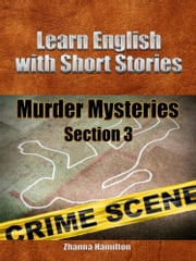 Learn English with Short Stories: Murder Mysteries - Section 3 ebook by Zhanna Hamilton