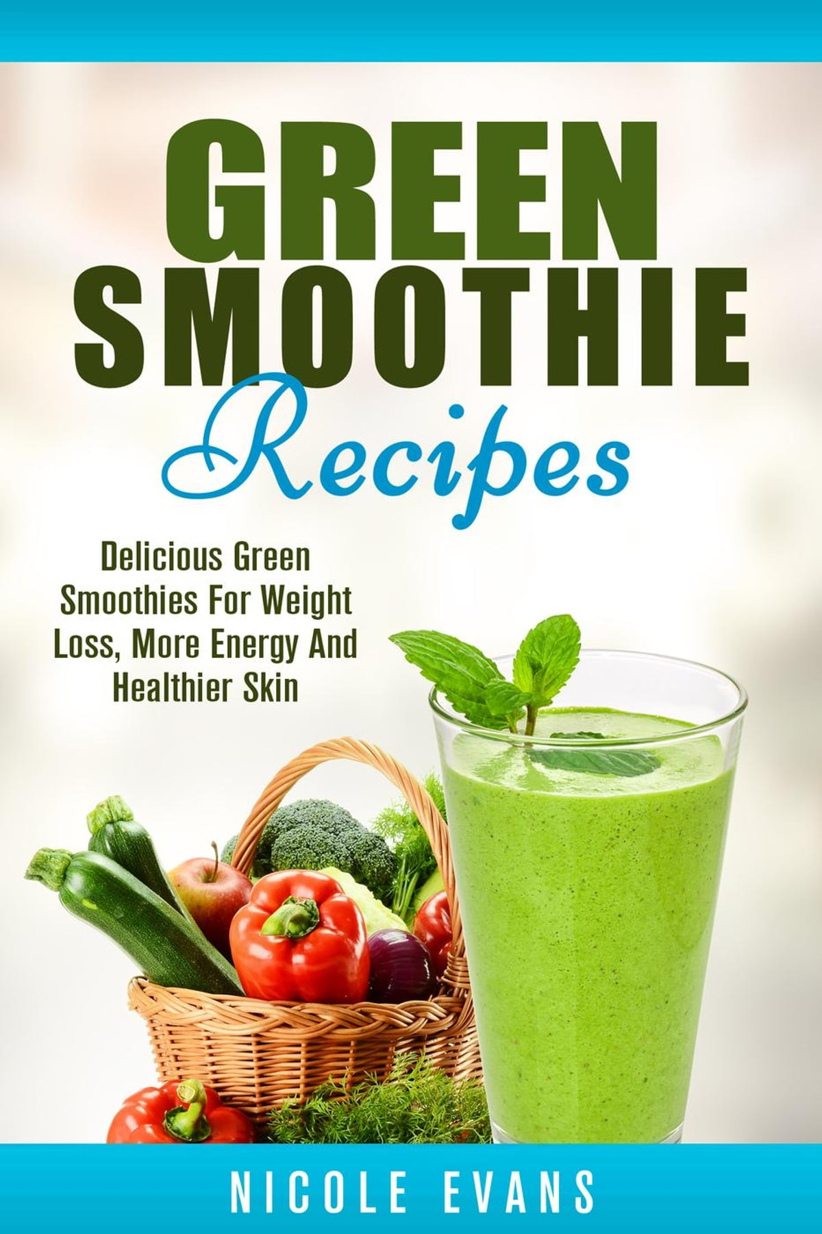 Green Smoothie Recipes Green Smoothies For Weight Loss Ebook By Nicole Evans Rakuten Kobo