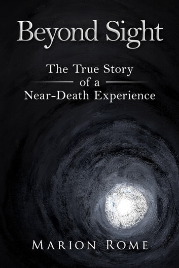 Beyond Sight - The True Story of a Near-Death Experience ebook by Marion Rome