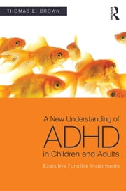 A New Understanding of ADHD in Children and Adults - Executive Function Impairments ebook by Thomas E. Brown