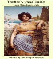 Philothea: A Grecian Romance ebook by Lydia Maria Francis Child
