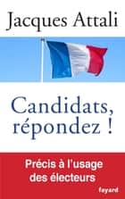 Candidats, répondez! ebook by Jacques Attali