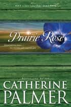 Prairie Rose eBook by Catherine Palmer
