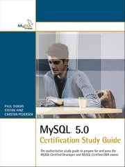 MySQL 5.0 Certification Study Guide ebook by Paul DuBois,Stefan Hinz,Carsten Pedersen