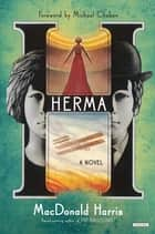 Herma: A Novel ebook by Macdonald Harris