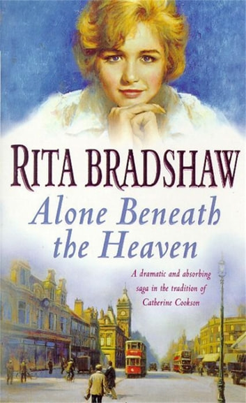 Alone Beneath The Heaven - A gripping saga of escapism, love and belonging ebook by Rita Bradshaw