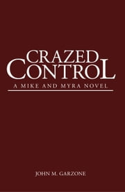 Crazed Control - A Mike and Myra Novel ebook by John M. Garzone