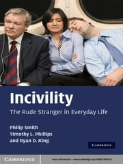 Incivility - The Rude Stranger in Everyday Life ebook by Philip Smith,Timothy L. Phillips,Ryan D. King