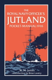 The Royal Navy Officer's Jutland Pocket-Manual 1916 ebook by W.M. James,Brian Lavery