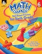 Math Games: Skill-Based Practice for Sixth Grade ebook by Ted H. Hull, Ruth Harbin Miles, Don S. Balka