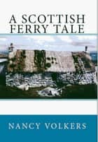 A Scottish Ferry Tale ebook by Nancy Volkers