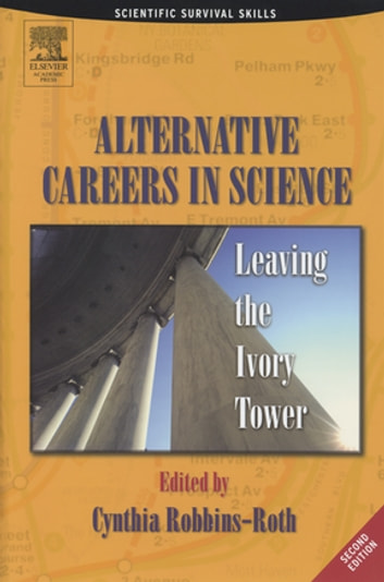 Alternative Careers in Science - Leaving the Ivory Tower ebook by