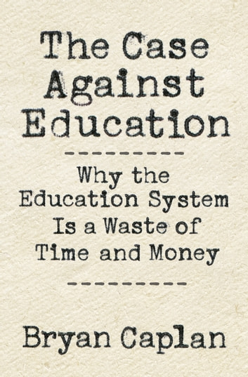 The case against education ebook by bryan caplan 9781400889327 the case against education why the education system is a waste of time and money fandeluxe Gallery