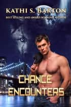 Chance Encounters ebook by Kathi S. Barton