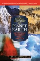 A Short History of Planet Earth ebook by J. D. MacDougall