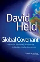 Global Covenant - The Social Democratic Alternative to the Washington Consensus ebook by David  Held