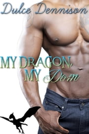 My Dragon, My Dom ebook by Dulce Dennison