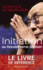 Initiation au bouddhisme tibétain ebook by Sa Sainteté le Dalaï-Lama