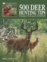 500 Deer Hunting Tips: Strategies, Techniques & Methods - Strategies, Techniques & Methods ebook by Bill Vaznis