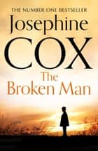 The Broken Man ebook by Josephine Cox