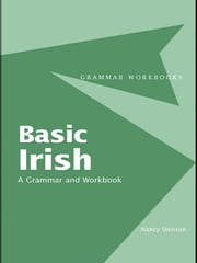 Basic Irish: A Grammar and Workbook ebook by Nancy Stenson