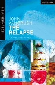 The Relapse ebook by Sir John Vanbrugh,Bernard Harris
