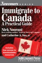 Immigrate to Canada - A Practical Guide ebook by Nick Noorani, Catherine A. Sas