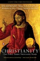 Christianity - The First Three Thousand Years ebook by Diarmaid MacCulloch