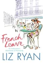 French Leave ebook by Liz Ryan