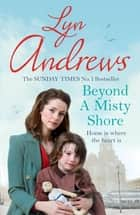 Beyond a Misty Shore - An utterly compelling saga of love and family ebook by Lyn Andrews