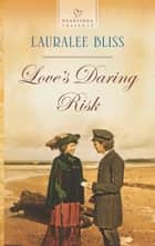 Love's Daring Risk ebook by Lauralee Bliss
