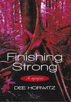 Finishing Strong ebook by Dee Horwitz