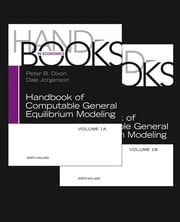 Handbook of Computable General Equilibrium Modeling SET, Vols. 1A and 1B ebook by Peter B. Dixon,Dale Jorgenson