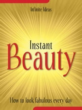 Instant beauty - How to look fabulous every day ebook by Infinite Ideas
