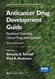 Anticancer Drug Development Guide - Preclinical Screening, Clinical Trials, and Approval ebook by Beverly A. Teicher,Paul A. Andrews
