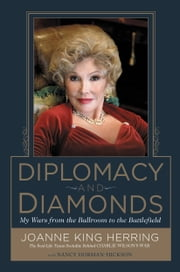 Diplomacy and Diamonds - My Wars from the Ballroom to the Battlefield ebook by Nancy Dorman-Hickson,Joanne King Herring