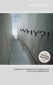 WHY?! - Experience, contacts and a creative mind can not be replaced at all. ebook by Martin Suiter