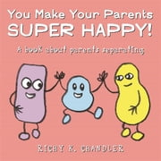 You Make Your Parents Super Happy! - A book about parents separating ebook by Richy K. Chandler, Richy K. Chandler