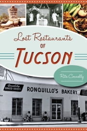 Lost Restaurants of Tucson ebook by Rita Connelly