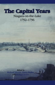The Capital Years - Niagara-on-the-Lake 1792-1796 ebook by Nancy Butler,Richard D. Merritt,Michael Power