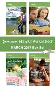Harlequin Heartwarming March 2017 Box Set - A Clean Romance ebook by Kate James, Tara Randel, Cerella Sechrist,...
