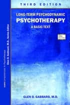 Long-Term Psychodynamic Psychotherapy - A Basic Text ebook by Glen O. Gabbard, Glen O. Gabbard