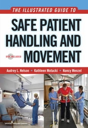 The Illustrated Guide to Safe Patient Handling and Movement ebook by Audrey L. Nelson, PhD, RN, FAAN,Ms. Kathleen Motacki, MSN, BSN, RN, BC,Dr. Nancy Menzel, PhD, RN, PHCNS-BC, COHN-S