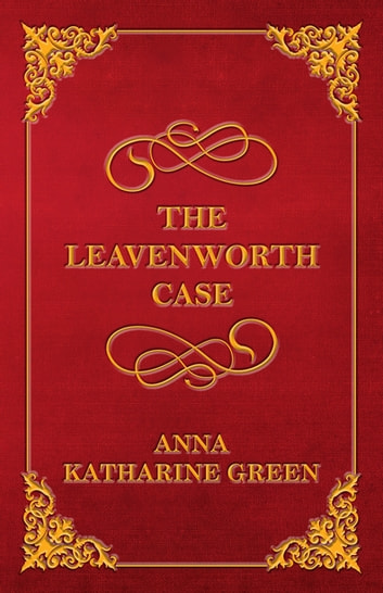 The Leavenworth Case ebook by Anna Katharine Green