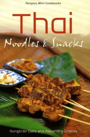 Thai Noodles & Snacks ebook by Nongkran Daks,Alexandra Greeley
