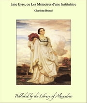 Jane Eyre, ou Les Mémoires d'une Institutrice ebook by Charlotte Brontë