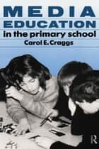 Media Education in the Primary School ebook by Carol Craggs
